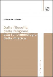 Novità editoriali – Dalla filosofia della religione alla fenomenologia della mistica – Clementina Carbone
