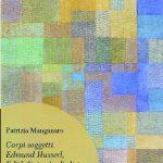 Novità editoriali – Corpi soggetti. Edmund Husserl, Edith Stein, & gli altri – Patrizia Manganaro